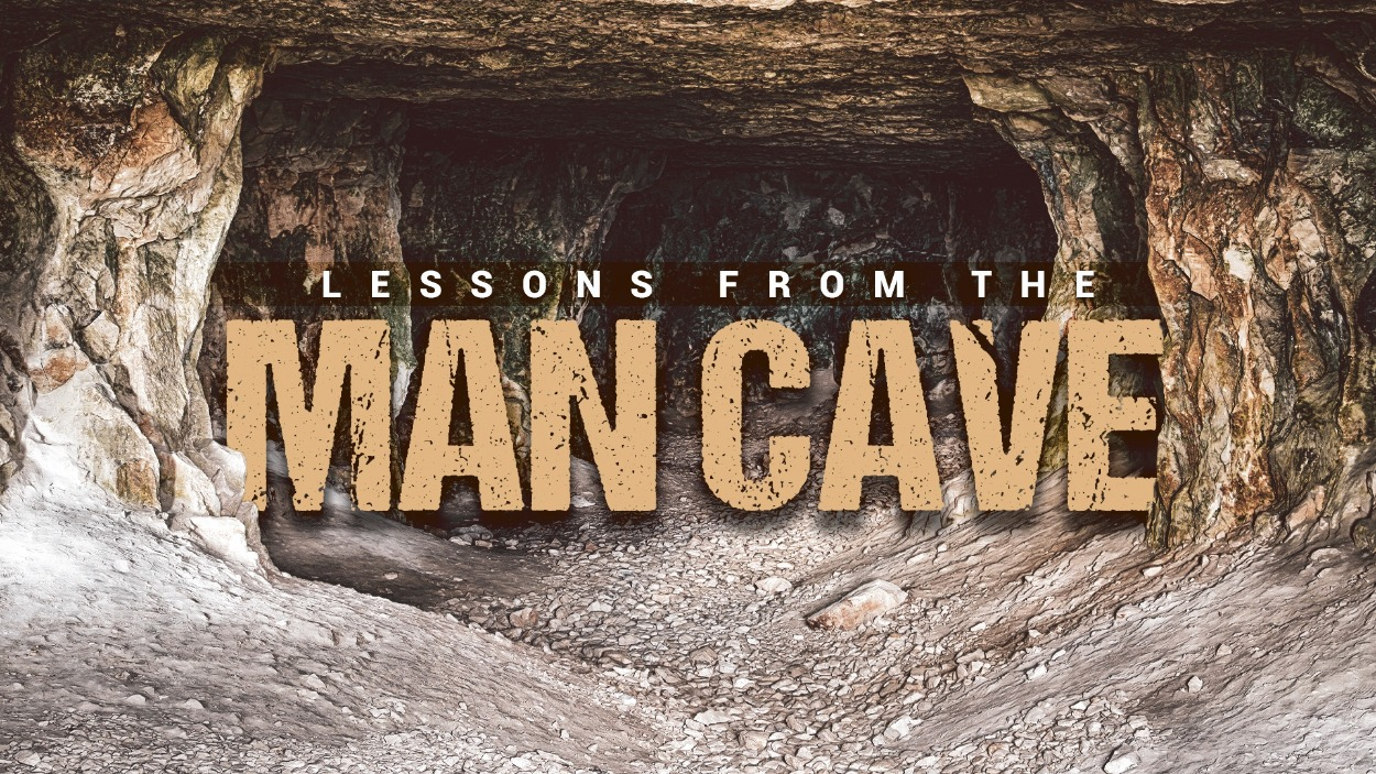 Lessons from the Man Cave